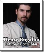 Henry Bugalho é Editor da Revista Samizdat