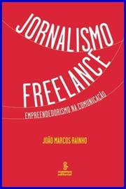"""Capa do livro """"Jornalismo Freelance: Empreendedorismo na Comunicação"""", de João Marcos Rainho"""